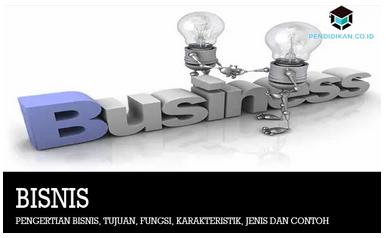 Pengertian Bisnis Adalah: Konsep, Tujuan, Fungsi, Jenis Bisnis