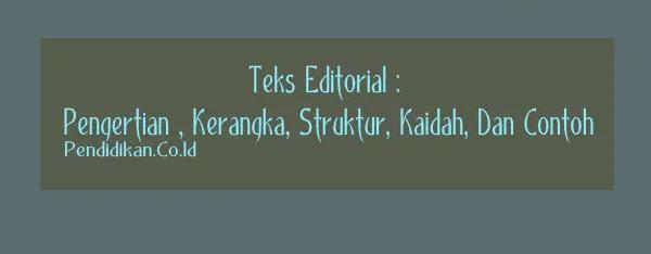 Pengertian Teks Editorial, Ciri-Ciri, Tujuan, Kaidah